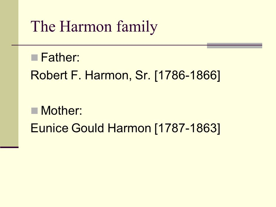 The Harmon family Father: Robert F. Harmon, Sr. [1786-1866] Mother: